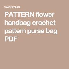 PATTERN  flower handbag  crochet pattern purse bag PDF