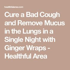 Swallow this fall asleep almost instantly stay asleep and wake cure a bad cough and remove mucus in the lungs in a single night with ginger wraps ccuart Image collections