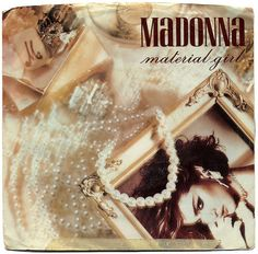 Material Girl, Madonna One of my fave songs as a kid.