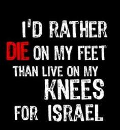 Mejor morir de pie, que vivir de rodillas para Israel