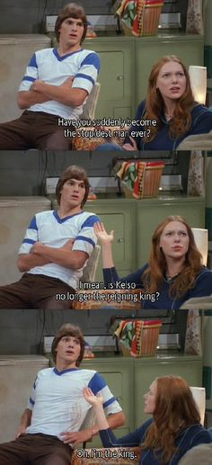 Yes. Kelso is the king of stupid. Yet soooo hilarious
