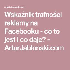 Wskaźnik trafności reklamy na Facebooku - co to jest i co daje? - ArturJablonski.com