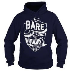 It's a BARE Thing, You Wouldn't Understand T-Shirts, Hoodies. ADD TO CART ==► https://www.sunfrog.com/Names/Its-a-BARE-Thing-You-Wouldnt-Understand-Navy-Blue-Hoodie.html?id=41382