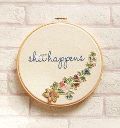 Shit Happens Floral Applique Hand Embroidery Hoop Art/Vintage/Retro/Hip Hop/ Rap Decor Wall Art