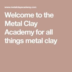 Welcome to the Metal Clay Academy for all things metal clay