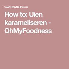 How to: Uien karameliseren - OhMyFoodness