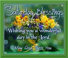 Saturday Blessings. May God Bless You!!