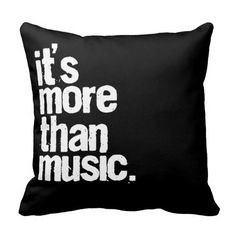 It's More Than Music Throw Pillows.