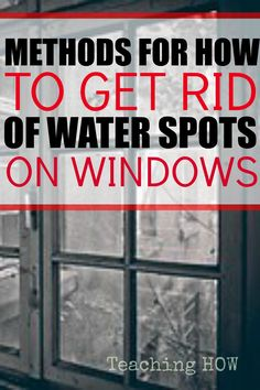 Methods for how to get rid of water spots on windows.  Because for how to tips - Click on the following link!  http://www.teachinghow.com/how-to-get-rid-of-water-spots-on-windows/