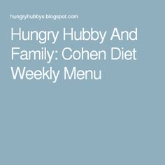 Hungry Hubby And Family: Cohen Diet Weekly Menu Cohen Diet Recipes, Low Carb Recipes, Cooking Recipes, Weekly Menu, Diet Ideas, Food Ideas, Health Fitness, Yummy Food, Weight Loss