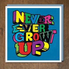 Never Ever Grow Up by Urban Graphic Studio. Published by Urban Graphic Ltd.