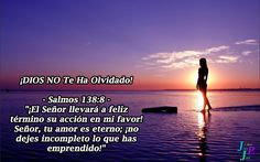 """✞ – Salmos 138:8 – """"¡El Señor llevará a feliz término su acción en mi favor! Señor, tu amor es eterno; ¡no dejes incompleto lo que has emprendido!"""""""