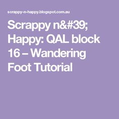 Scrappy n' Happy: QAL block 16 – Wandering Foot Tutorial