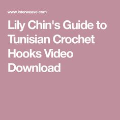 Lily Chin's Guide to Tunisian Crochet Hooks Video Download
