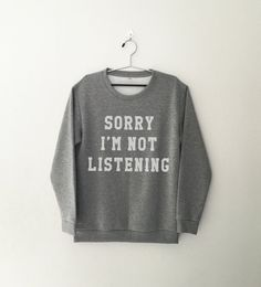 Sorry I'm not listening T-Shirt • Sweatshirt • Clothes Casual Outift for • teens • movies • girls • women • summer • fall • spring • winter • outfit ideas • hipster • dates • school • parties • Tumblr Teen Fashion Graphic Tee Shirt