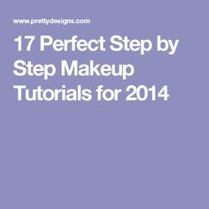 17 Perfect Step by Step Makeup Tutorials for 2014