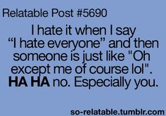 Relatable Post I hate it when I say 'I hate everyone' and then someone is just like 'Oh except me of course lol. Look Here, Look At You, Just For You, I Hate Everyone, Youre My Person, Thing 1, Haha Funny, Funny Stuff, Hilarious