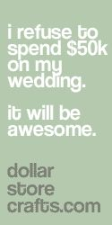 I refuse to spend $50k on my wedding. It will be awesome. Dollar Store Crafts Wedding Ideas.