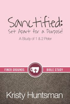 Sanctified: Set Apart for a Purpose- A Study of 1 & 2 Peter by Kristy Huntsman is now available from www.kaiopublications.org