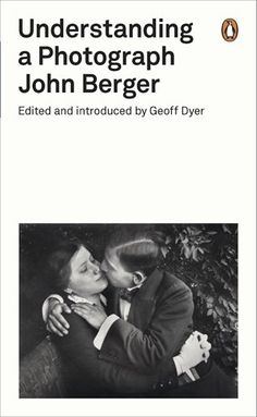 Understanding a Photograph. John Berger