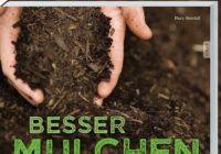 Besser Mulchen – Das A-Z Handbuch für Hobby-Gärtner