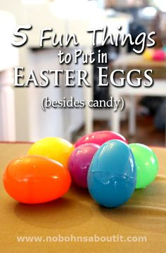 5 Fun Things to Put in Easter Eggs (besides candy).