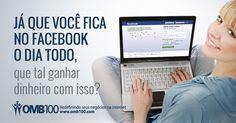 Use o Face ao seu Favor! Entre em contato no Inbox ou clique aqui: http://www.omb100.com/br/share/67686