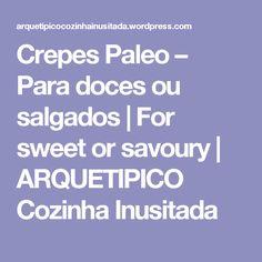 Crepes Paleo – Para doces ou salgados | For sweet or savoury | ARQUETIPICO Cozinha Inusitada