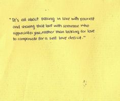 It's all about falling in love with yourself and sharing that love with someone who appreciates you, rather than looking for love to compensate for a self love deficit. Quotes To Live By, Me Quotes, Qoutes, Epic Quotes, Amazing Quotes, Inspirational Quotes Pictures, Looking For Love, Hopeless Romantic, Happy Thoughts
