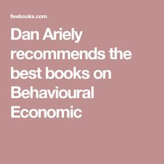 Dan Ariely recommends the best books on Behavioural Economic