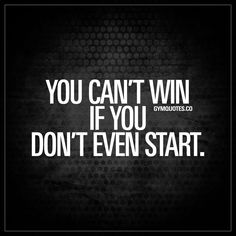 """You can't win if you don't even start."" - You will not become better if you don't even try to become better. You won't achieve any goal what so ever if you don't even start working towards them. There's got to be a start in order to reach the end. So get busy. Start. Win. www.gymquotes.co"