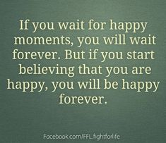 Quotes about Happiness : Believe that you are happy..