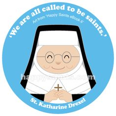 """""""We are all called to be saints."""" - St. Katharine Drexel (1858 -1955) came from a rich American family. Although she had a privileged life, she used all her wealth to help others, especially Native Americans and African-Americans. St. Katharine established the Sisters of the Blessed Sacrament, an order of nuns who help oppressed people. She founded many schools and missions with her own money. She had great love for Jesus in the Eucharist andbelievedinthe…"""