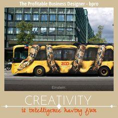 Einstein: Creativity is intelligence having fun.