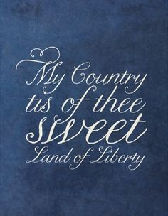 My Country Tis of Thee, Sweet Land of Liberty - Banner for a patriotic celebration; of July, Memorial Day,Veteran's Day. I Love America, God Bless America, America America, Independance Day, Sea To Shining Sea, Let Freedom Ring, Home Of The Brave, We Are The World, Happy 4 Of July