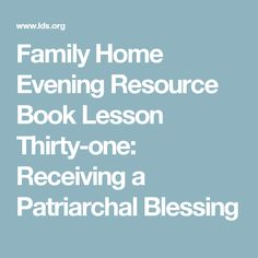 Family Home Evening Resource Book Lesson Thirty-one: Receiving a Patriarchal Blessing