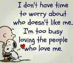 'I don't have time to worry about who doesn't like me. I'm too busy loving the people who love me. #love#quotes