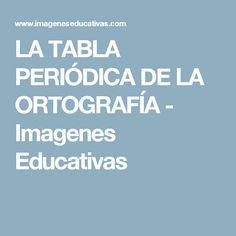 LA TABLA PERIÓDICA DE LA ORTOGRAFÍA - Imagenes Educativas