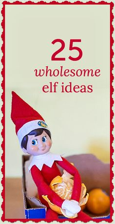 25 wholesome ideas for an Elf on the Shelf or Christmas Elf
