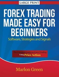 Forex Trading Made Easy for Beginners: Software Strategies and Signals (Large #ForexBasics
