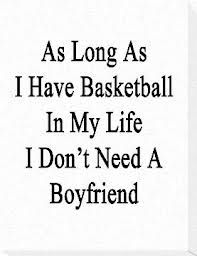 Basketball will always be in my life so ill ve sungle forever:-) im fine with that