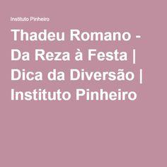 Thadeu Romano - Da Reza à Festa | Dica da Diversão | Instituto Pinheiro