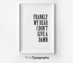 Frankly my dear I don't give a damn by ThinkTypography on Etsy