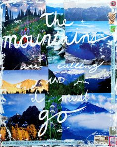 """The mountains are calling and I must go"" -J. Muir"