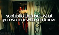 Sophistication isn't what you wear or who you know - Better Than Revenge - Taylor Swift