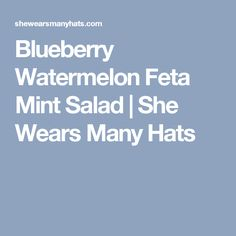 Blueberry Watermelon Feta Mint Salad | She Wears Many Hats