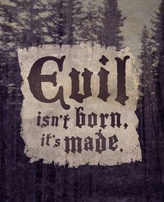 Once Upon a Time Evil isn't born it's made. by SpitfirePizzaPalace