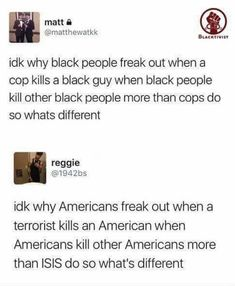 """OK IMMA RANT ABOUT THE BOTTOM MESSAGE so for the few who are psychopaths and kill people aRE THE EQUIVALENT TO GROUPS OF PEOPLE MURDERING GROUPS OF INNOCENT PEOPLE JUST FOR A MESSAGE OR EVEN WORSE BECAUSE THEY CAN????? No not even because being a psychopathic murderer is a, say it with me now, mEnTaL iLlNeSs, so you basically saying """"murdering is okay"""" IS INCORRECT MY FRIEND BECAUSE WEIRDLY ITS NOT, FUNNY HOW THAT WORKS"""