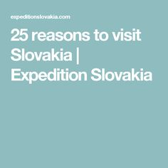 25 reasons to visit Slovakia | Expedition Slovakia