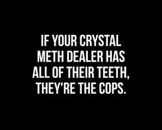 37 ideas funny quotes sarcasm hilarious truths ha ha for 2019 Cops Humor, Police Humor, Ecards Humor, Nurse Humor, Sarcastic Quotes, Funny Quotes, Funny Memes, Drug Quotes, Hilarious Sayings